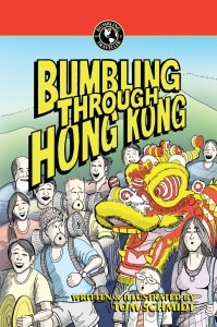 Bumbling Through Hong Kong by Tom Schmidt (ISBN 978-988-18066-7-3)